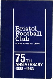 BRISTOL FOOTBALL CLUB (RUGBY UNION) 1888–1963:  A REVIEW OF THE HISTORY OF THE CLUB TO CELEBRATE THE 75TH ANNIVERSARY OF ITS FOUNDATION