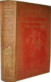 GREAT GOLFERS IN THE MAKING: BEING AUTOBIOGRAPHICAL ACCOUNTS OF THE EARLY PROGRESS OF THE MOST CELEBRATED PLAYERS, WITH REFLECTIONS ON THE MORALS OF THEIR EXPERIENCE  ...