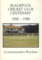 BLACKPOOL CRICKET CLUB CENTENARY: 1888-1988