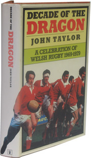 DECADE OF THE DRAGON - A CELEBRATION OF WELSH RUGBY 1969-1979
