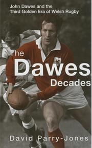 THE DAWES DECADES: JOHN DAWES AND THE THIRD GOLDEN ERA OF WELSH RUGBY