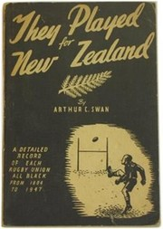 THEY PLAYED FOR NEW ZEALAND ... A COMPLETE RECORD OF NEW ZEALAND RUGBY REPRESENTATIVES 1884-1947 AND THEIR MATCHES