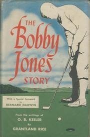 THE BOBBY JONES STORY: FROM THE WRITINGS OF O.B. KEELER.