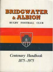 BRIDGWATER AND ALBION RUGBY FOOTBALL CLUB CENTENARY HANDBOOK 1875-1975