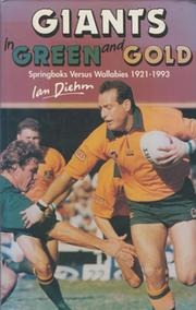 GIANTS IN GREEN AND GOLD - SPRINGBOKS VERSUS WALLABIES 1921-1993