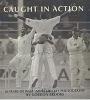 CAUGHT IN ACTION - 20 YEARS OF WEST INDIES CRICKET PHOTOGRAPHY (MULTI SIGNED)