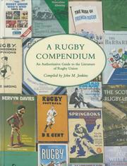 A RUGBY COMPENDIUM - AN AUTHORITATIVE GUIDE TO THE LITERATURE OF RUGBY UNION
