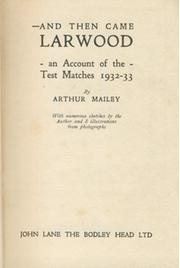 AND THEN CAME LARWOOD: AN ACCOUNT OF THE TEST MATCHES 1932-33