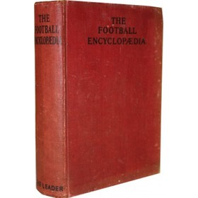 THE FOOTBALL ENCYCLOPAEDIA: A HISTORICAL AND STATISTICAL REVIEW OF THE GAME OF FOOTBALL SINCE IT BECAME A NATIONAL SPORT