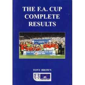 THE F.A. CUP COMPLETE RESULTS 1871/72 TO 1998/99