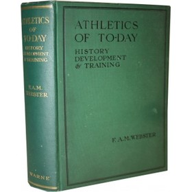ATHLETICS OF TO-DAY: HISTORY, DEVELOPMENT AND TRAINING