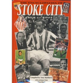 THE ENCYCLOPAEDIA OF STOKE CITY 1868-1994