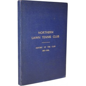 NORTHERN LAWN TENNIS CLUB: HISTORY OF THE CLUB 1881–1936