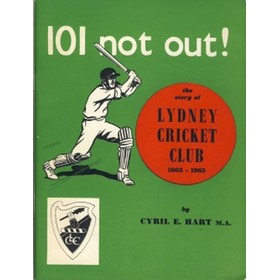 101 NOT OUT! THE STORY OF THE LYDNEY CRICKET CLUB, 1862-1963