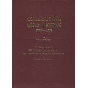 COLLECTING GOLF BOOKS: TO WHICH HAS BEEN ADDED BIBLIOTHECA GOLFIANA TOGETHER WITH SOME NOTES AND COMMENTARY BY JAMES F. MURDOCH