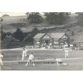 CRICKET AT EAGLEY - THE STORY OF EAGLEY CRICKET CLUB: 1837-1987