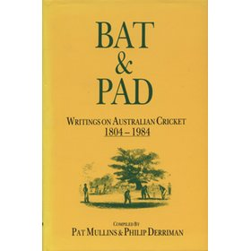BAT & PAD; WRITINGS ON AUSTRALIAN CRICKET 1804-1984