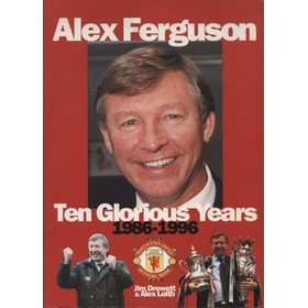 ALEX FERGUSON: 10 GLORIOUS YEAR 1986-1996