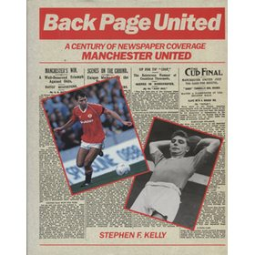 BACK PAGE UNITED: A CENTURY OF NEWSPAPER COVERAGE: MANCHESTER UNITED