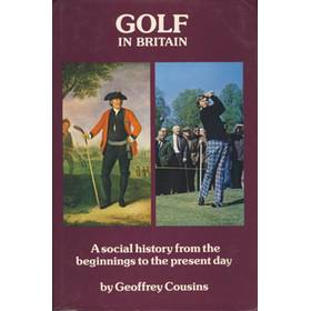 GOLF IN BRITAIN: A SOCIAL HISTORY FORM THE BEGINNINGS TO THE PRESENT DAY