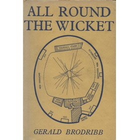 ALL ROUND THE WICKET: A MISCELLANY OF FACTS AND FANCIES OF FIRST-CLASS CRICKET