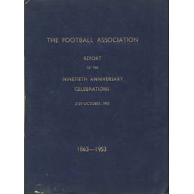 THE FOOTBALL ASSOCIATION REPORT ON THE NINETIETH ANNIVERSARY CELEBRATIONS 1863-1953