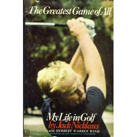 THE GREATEST GAME OF ALL: MY LIFE IN GOLF.