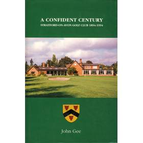 A CONFIDENT CENTURY: STRATFORD-ON-AVON GOLF CLUB 1894-1994