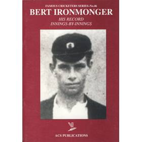 BERT IRONMONGER: HIS RECORD INNINGS-BY-INNINGS