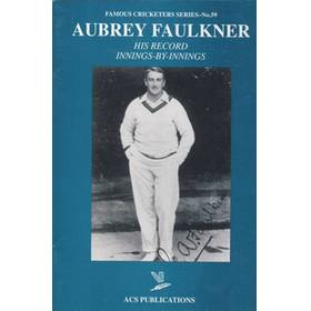AUBREY FAULKNER: HIS RECORD INNINGS-BY-INNINGS