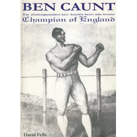 BEN CAUNT - THE NOTTINGHAMSHIRE BARE-KNUCKLE BOXER WHO BECAME CHAMPION OF ENGLAND