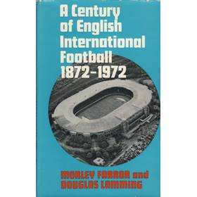 A CENTURY OF ENGLISH INTERNATIONAL FOOTBALL 1872–1972