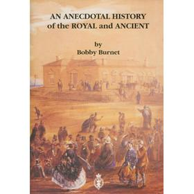 AN ANECDOTAL HISTORY OF THE ROYAL AND ANCIENT