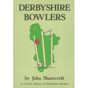 DERBYSHIRE BOWLERS ... A CRICKET HISTORY OF DERBYSHIRE BOWLERS