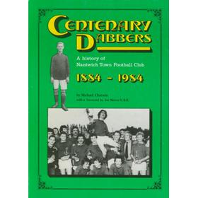 CENTENARY DABBERS - A HISTORY OF NANTWICH TOWN FOOTBALL CLUB 1884-1984