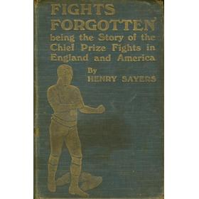 FIGHTS FORGOTTEN: A HISTORY OF SOME OF THE CHIEF ENGLISH AND AMERICAN PRIZE FIGHTS SINCE THE YEAR 1788