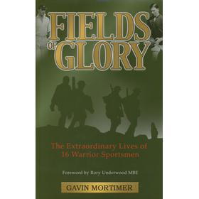 FIELDS OF GLORY - THE EXTRAORDINARY LIVES OF 16 WARRIOR SPORTSMEN