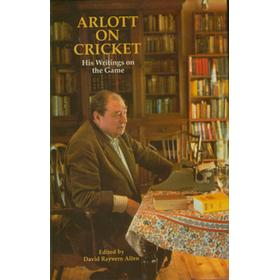 ARLOTT ON CRICKET - HIS WRITINGS ON THE GAME
