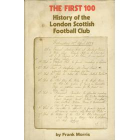 THE FIRST 100: A HISTORY OF THE LONDON SCOTTISH FOOTBALL CLUB