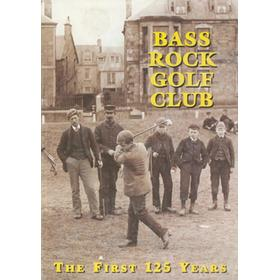BASS ROCK GOLF CLUB: THE FIRST 125 YEARS