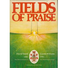 FIELDS OF PRAISE. THE OFFICIAL HISTORY OF THE WELSH RUGBY UNION