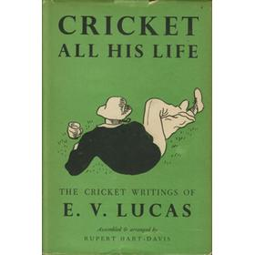 CRICKET ALL HIS LIFE. THE CRICKET WRITINGS OF E.V. LUCAS