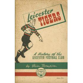 LEICESTER TIGERS. A HISTORY OF THE LEICESTER RUGBY FOOTBALL CLUB