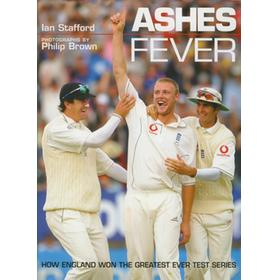 ASHES FEVER. HOW ENGLAND WON THE GREATEST EVER TEST SERIES