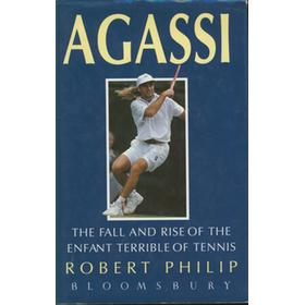 AGASSI: THE FALL AND RISE OF THE ENFANT TERRIBLE OF TENNIS