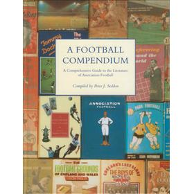 A FOOTBALL COMPENDIUM: A COMPREHENSIVE GUIDE TO THE LITERATURE OF ASSOCIATION FOOTBALL