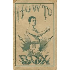 HOW TO BOX - THE MANLY ART OF SELF-DEFENCE MADE SIMPLE AND EASY