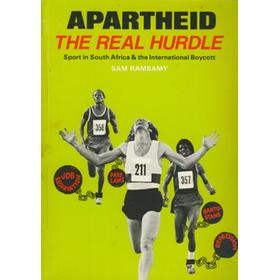 APARTHEID: THE REAL HURDLE. SPORT IN SOUTH AFRICA & THE INTERNATIONAL BOYCOTT