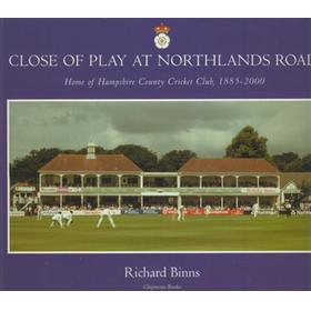 CLOSE OF PLAY AT NORTHLANDS ROAD: HOME OF HAMPSHIRE COUNTY CRICKET CLUB 1885-2000