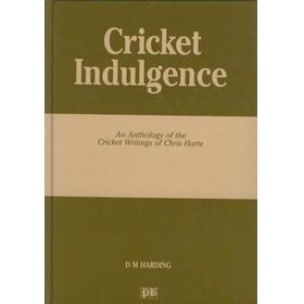 CRICKET INDULGENCE: AN ANTHOLOGY OF THE CRICKET WRITINGS OF CHRIS HARTE